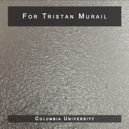 For Tristan Murail - Columbia University